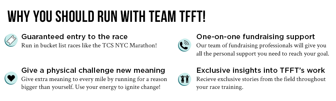 Why you should run with Team TFFT: Guaranteed entry, give your challenge a new meaning, one on one fundraising support, exclusive insights in TFFT's work